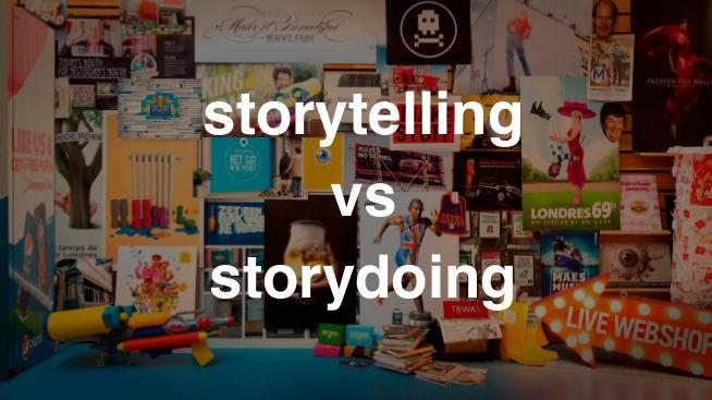 O storydoing vai suplantar o storytelling?